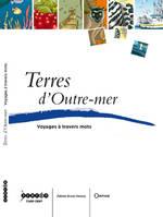 Couverture « Terres d'outre-mer, voyages à travers mots »